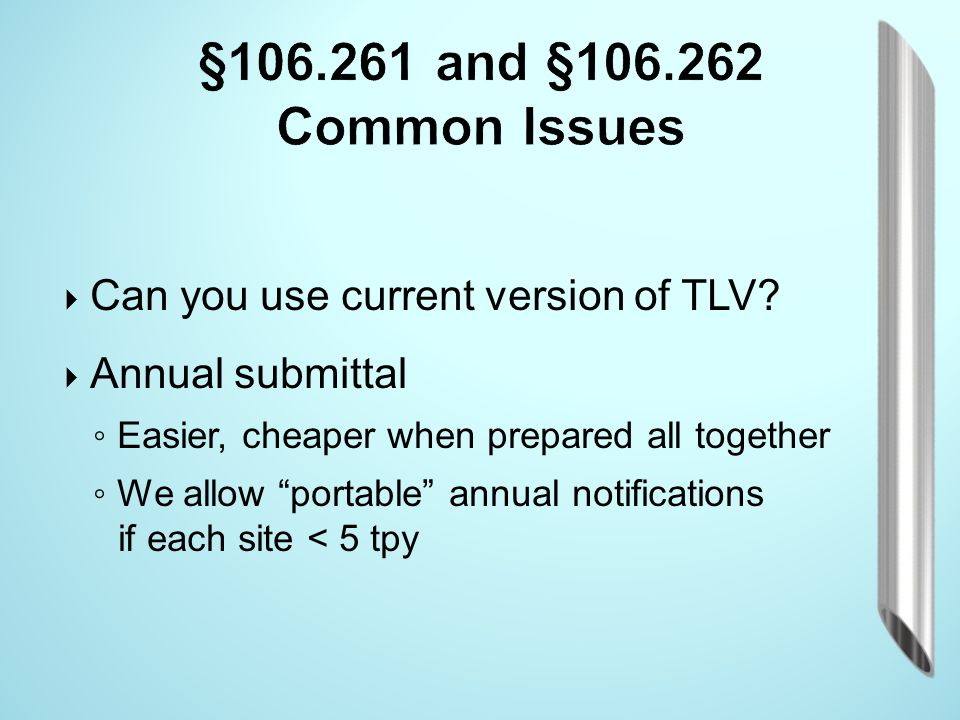 §106.261 and §106.262 Common Issues Can you use current version of TLV Annual submittal. Easier, cheaper when prepared all together.