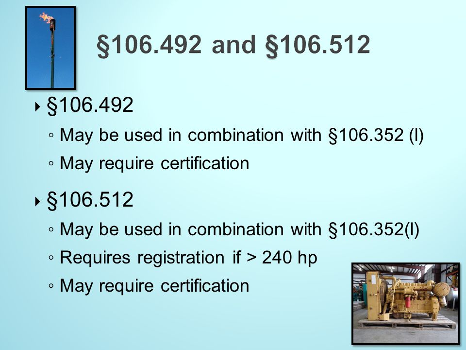§106.492 and §106.512 §106.492. May be used in combination with §106.352 (l) May require certification.