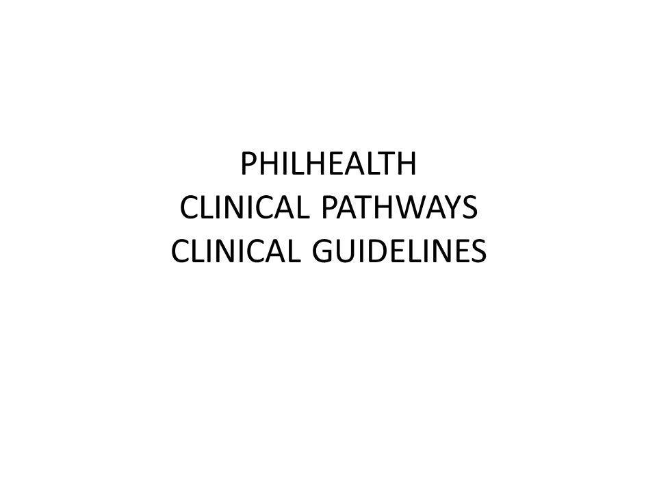 PHILHEALTH CLINICAL PATHWAYS CLINICAL GUIDELINES