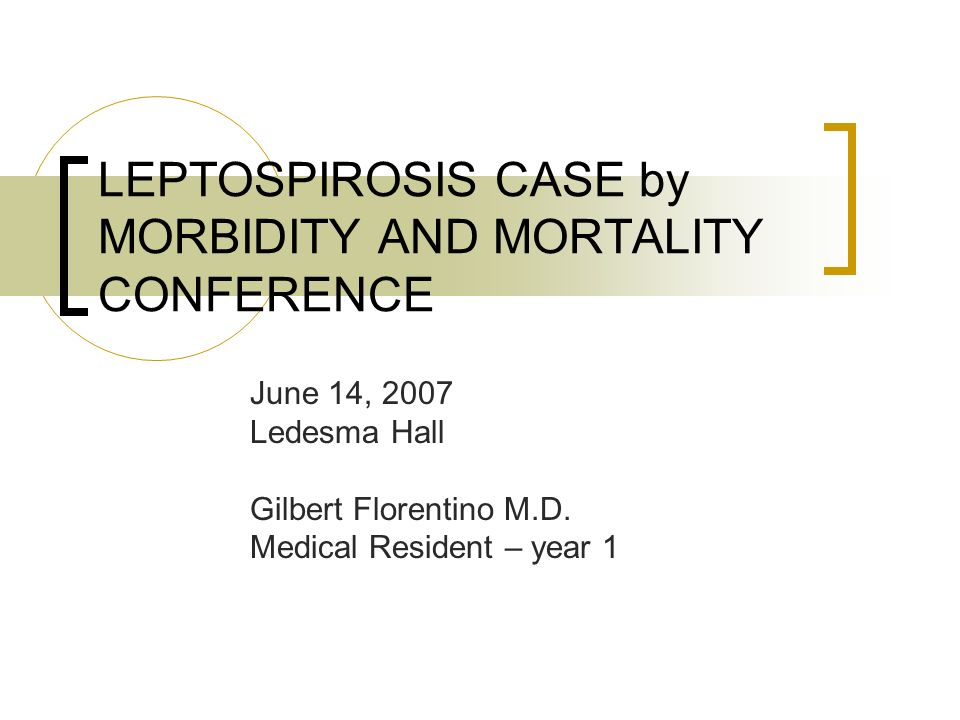 LEPTOSPIROSIS CASE by MORBIDITY AND MORTALITY CONFERENCE