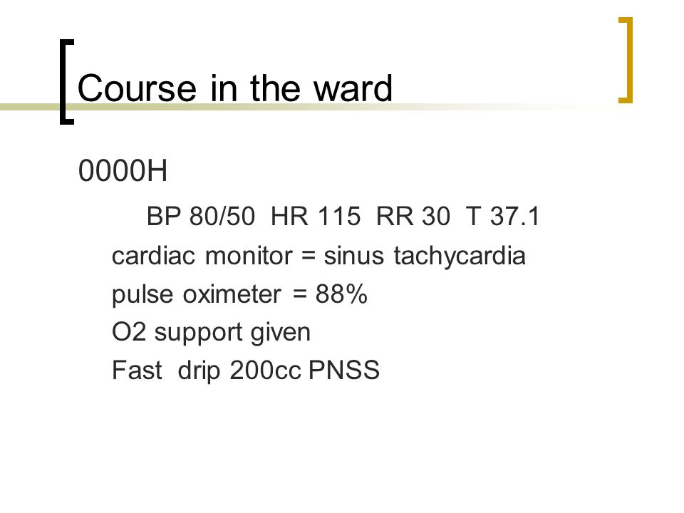 Course in the ward 0000H BP 80/50 HR 115 RR 30 T 37.1
