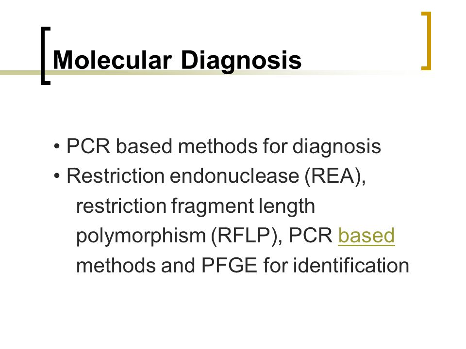 Molecular Diagnosis • PCR based methods for diagnosis