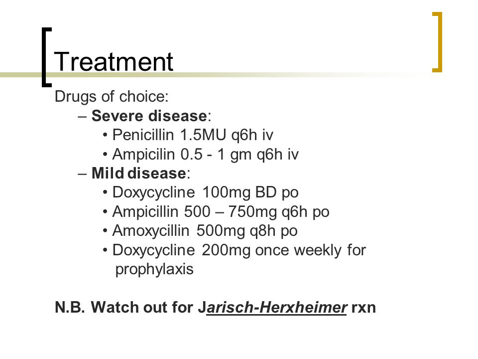 Treatment Drugs of choice: – Severe disease: • Penicillin 1.5MU q6h iv