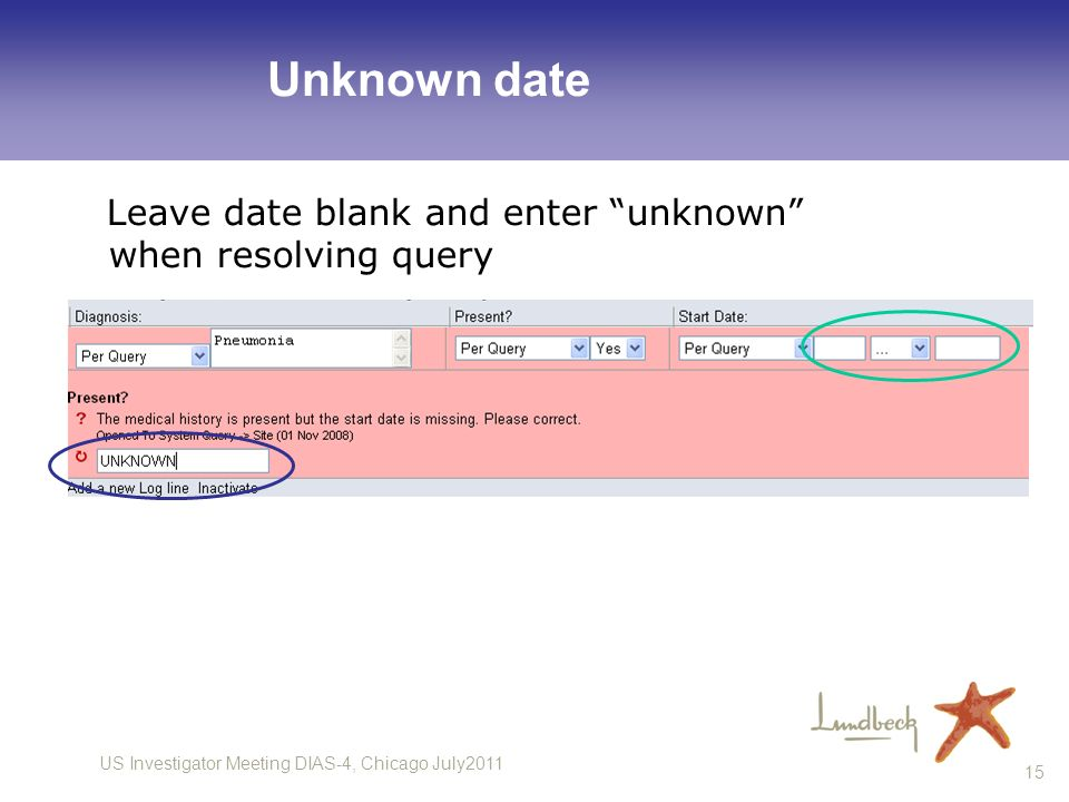 Unknown date Leave date blank and enter unknown when resolving query