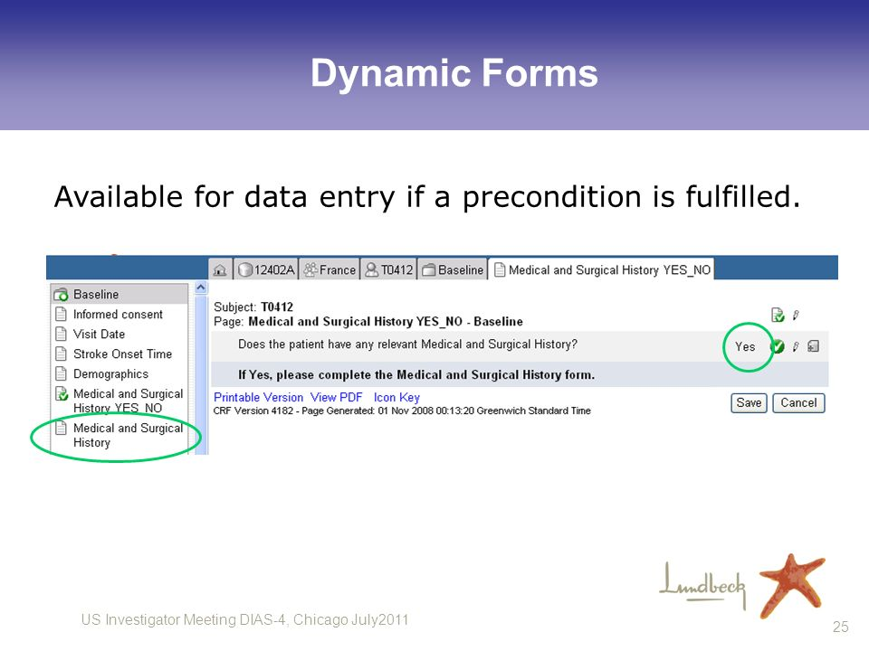 Dynamic Forms Available for data entry if a precondition is fulfilled.