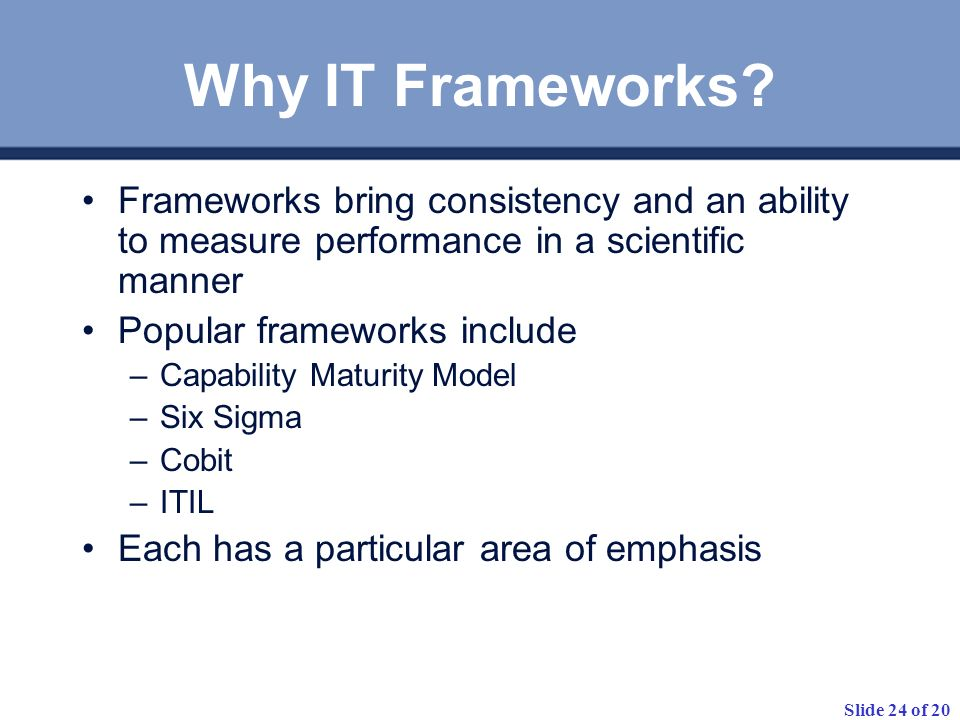 Why IT Frameworks Frameworks bring consistency and an ability to measure performance in a scientific manner.
