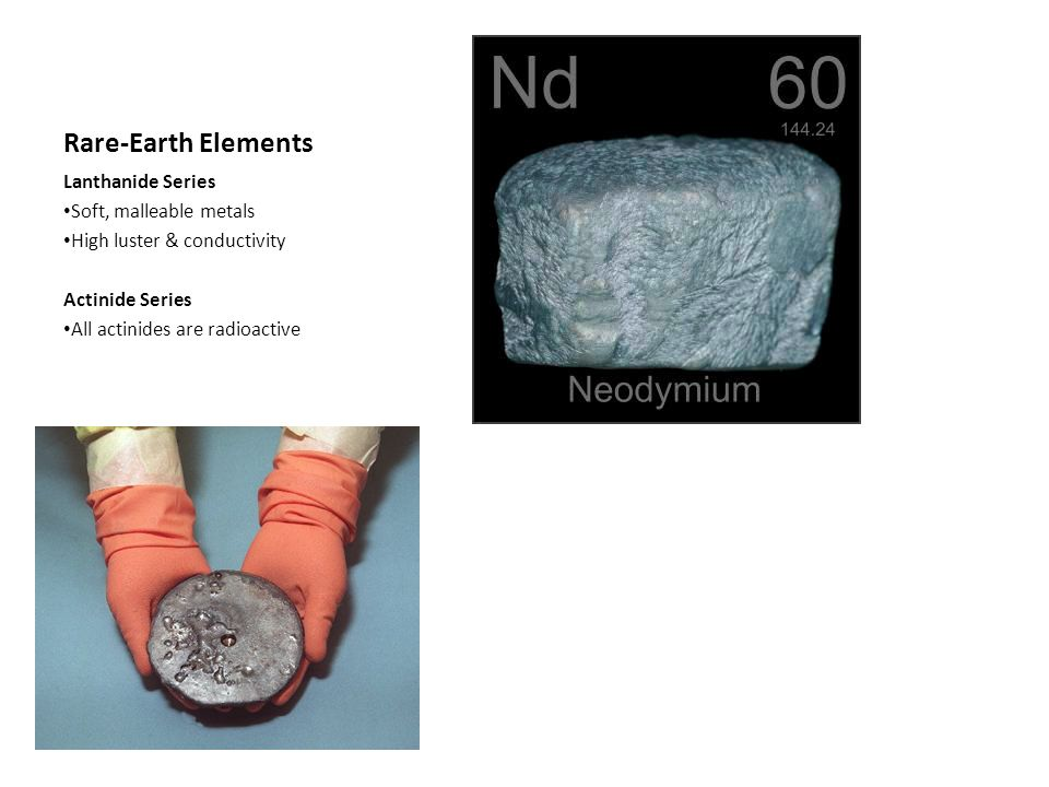 Rare-Earth Elements Lanthanide Series Soft, malleable metals