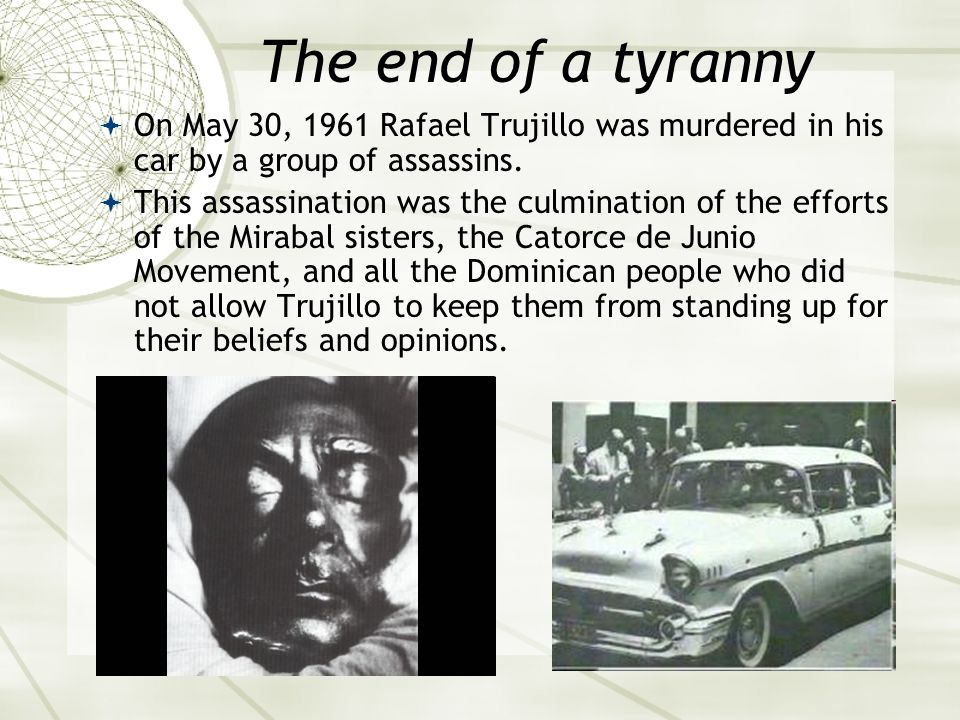 The end of a tyranny On May 30, 1961 Rafael Trujillo was murdered in his car by a group of assassins.