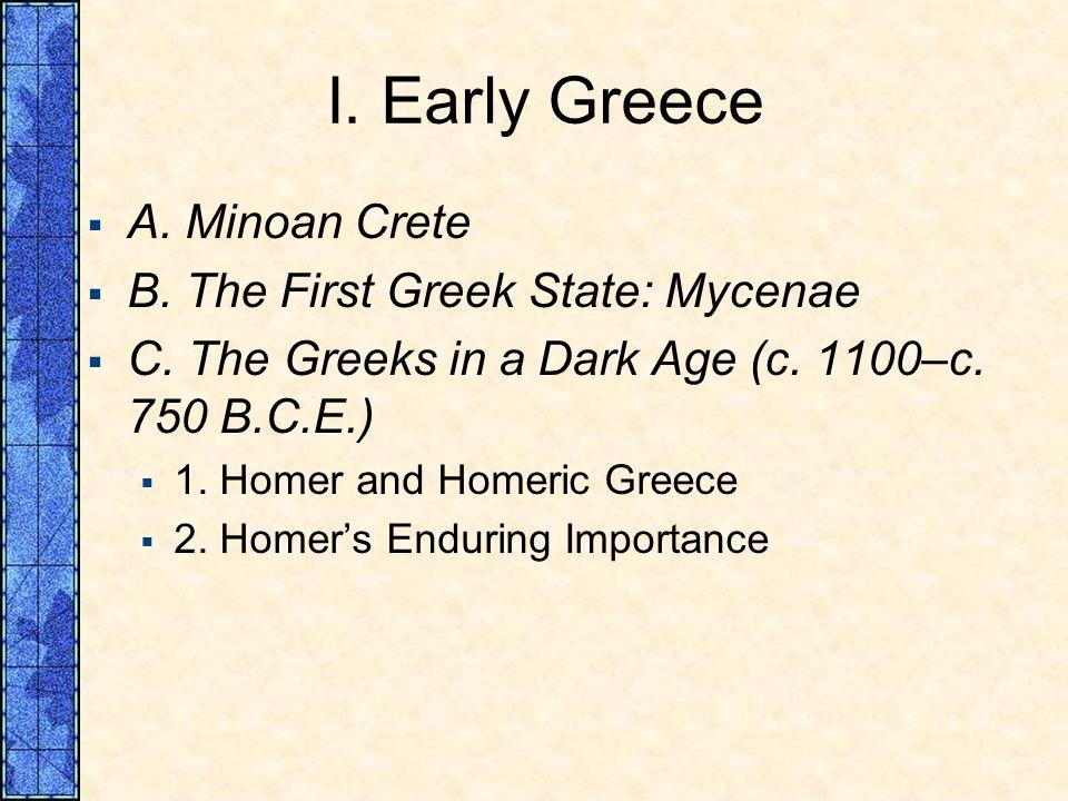 I. Early Greece A. Minoan Crete B. The First Greek State: Mycenae