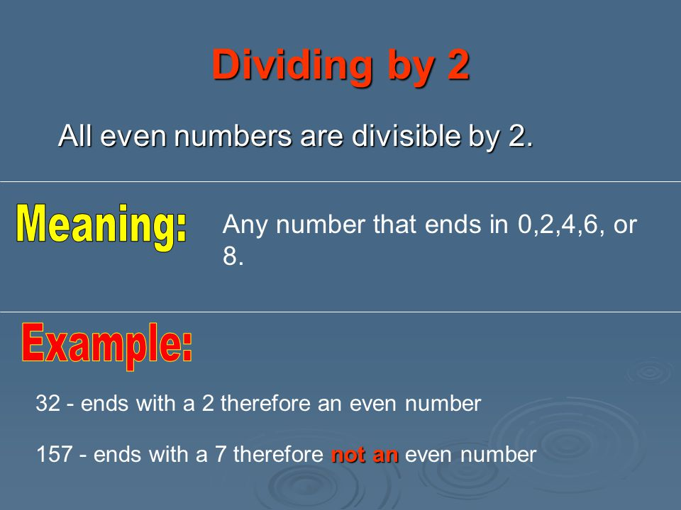 Dividing by 2 Meaning: Example: All even numbers are divisible by 2.