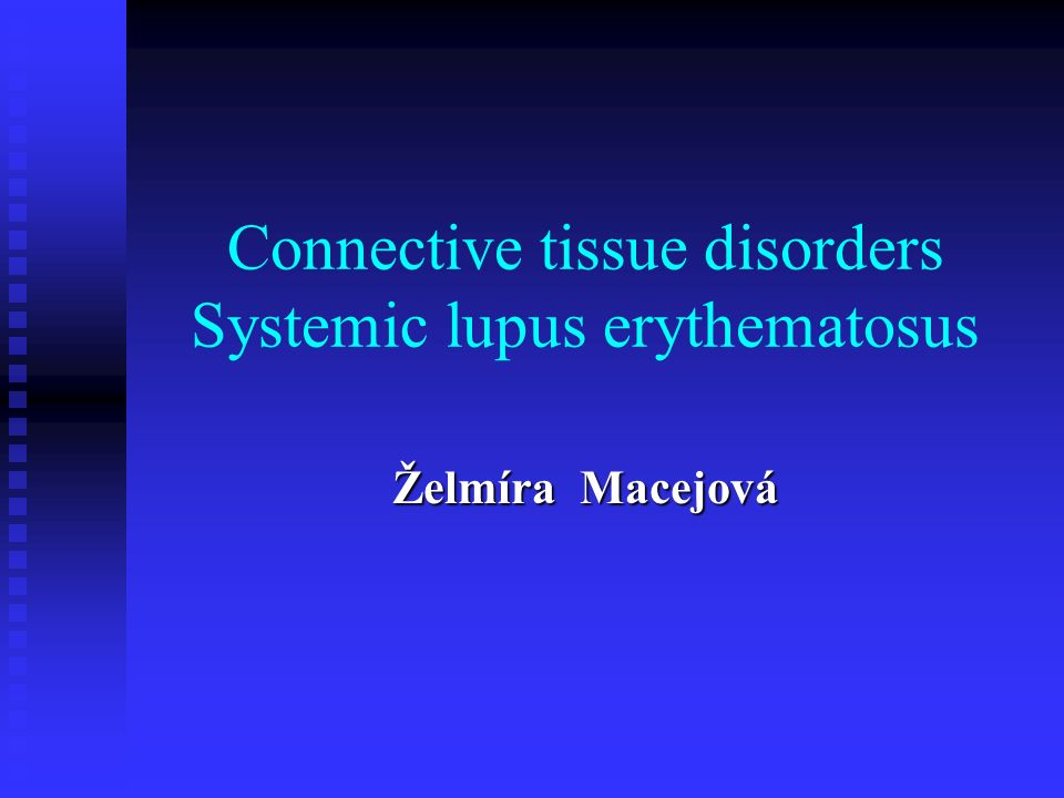Connective tissue disorders Systemic lupus erythematosus