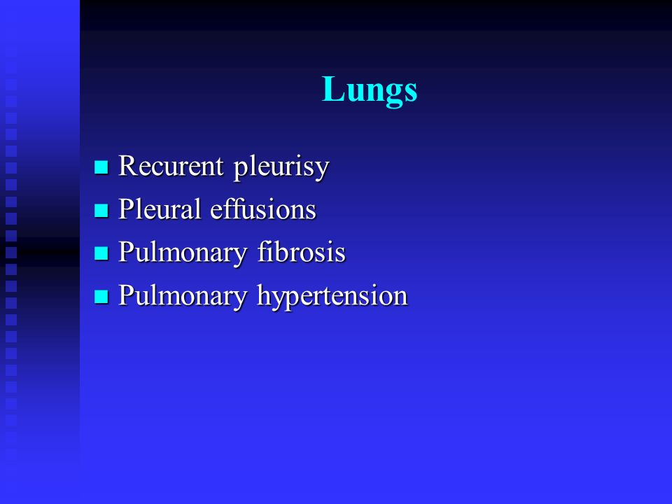 Lungs Recurent pleurisy Pleural effusions Pulmonary fibrosis