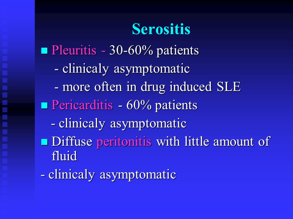 Serositis Pleuritis - 30-60% patients - clinicaly asymptomatic