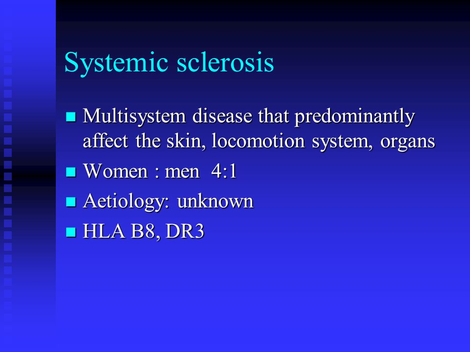 Systemic sclerosis Multisystem disease that predominantly affect the skin, locomotion system, organs.