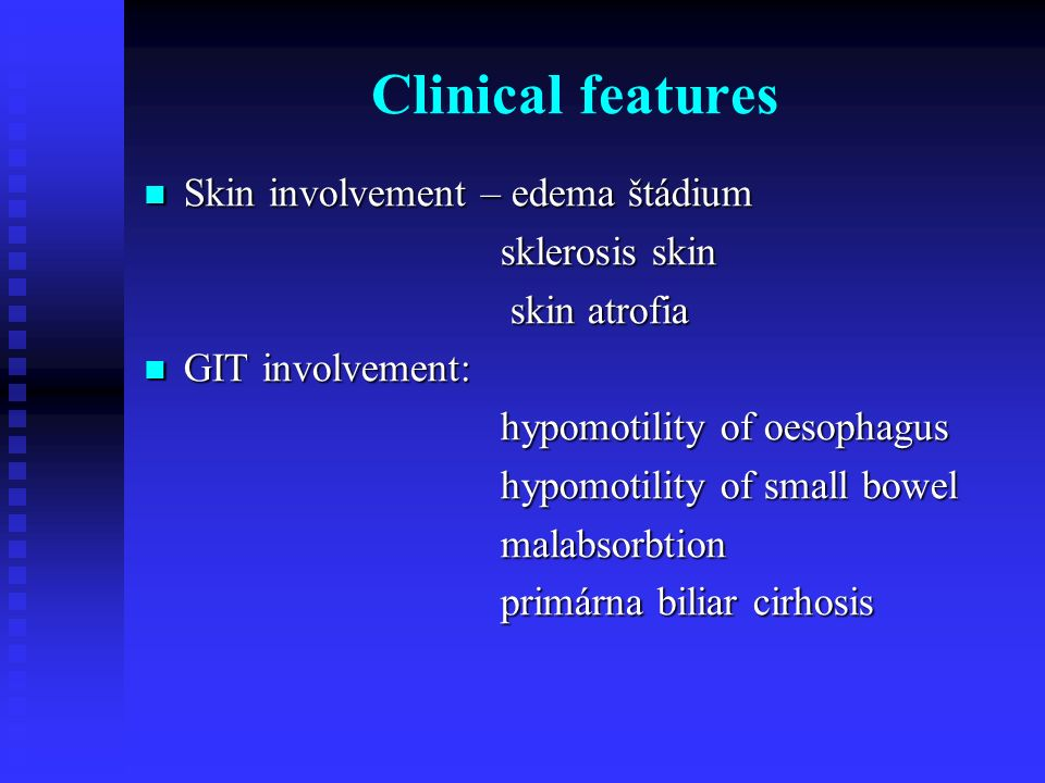 Clinical features Skin involvement – edema štádium sklerosis skin