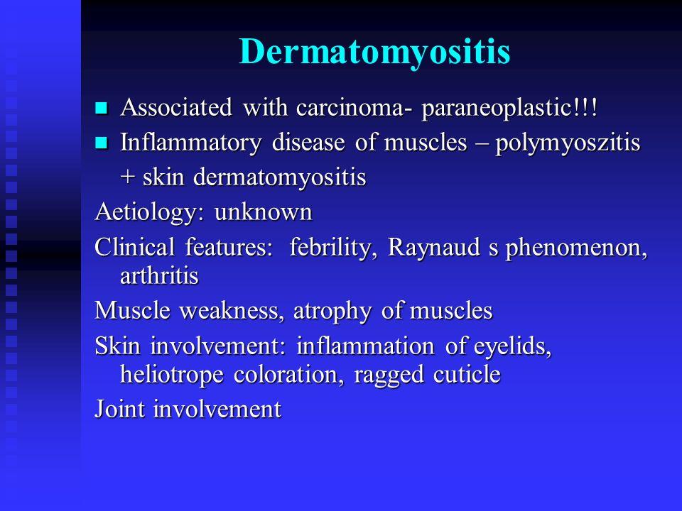 Dermatomyositis Associated with carcinoma- paraneoplastic!!!