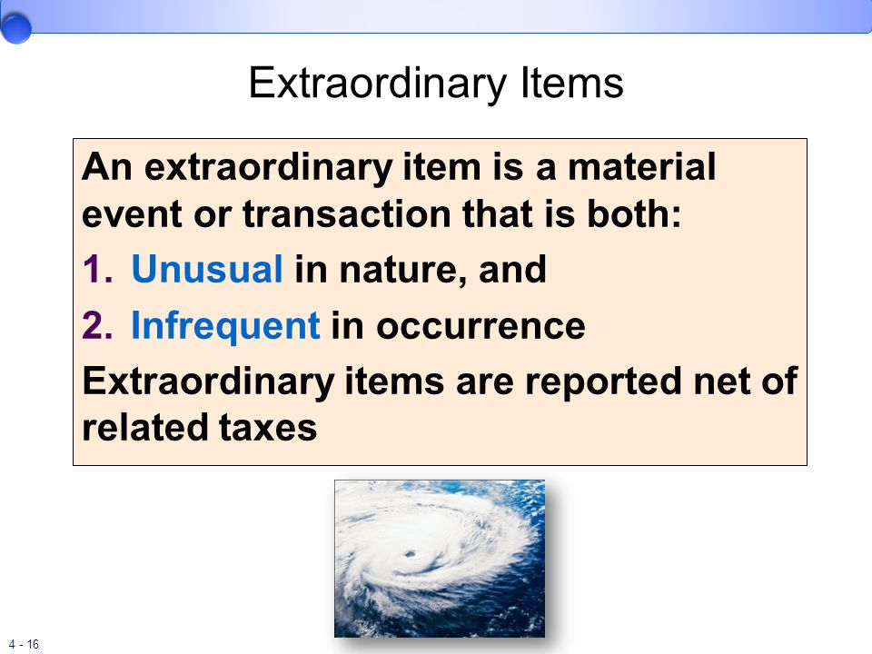 Extraordinary Items An extraordinary item is a material event or transaction that is both: Unusual in nature, and.