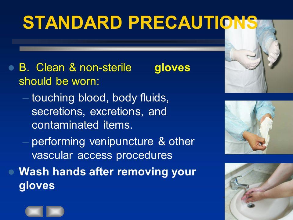 STANDARD PRECAUTIONS B. Clean & non-sterile gloves should be worn: