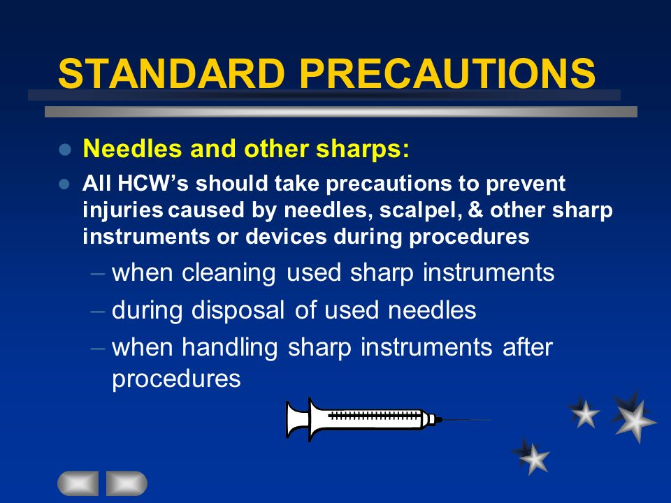 STANDARD PRECAUTIONS Needles and other sharps: