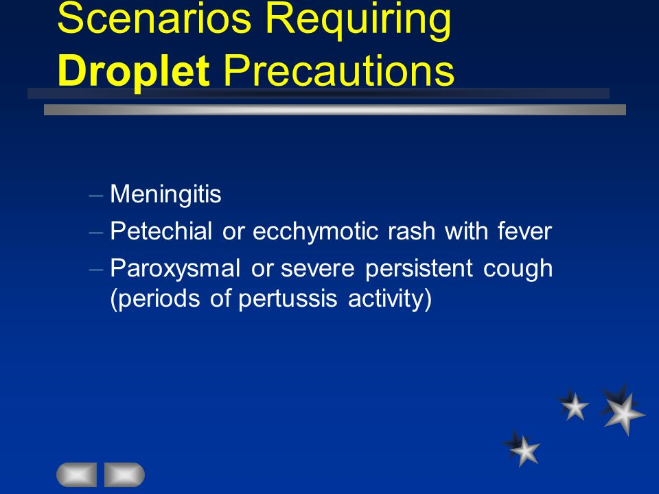 Scenarios Requiring Droplet Precautions