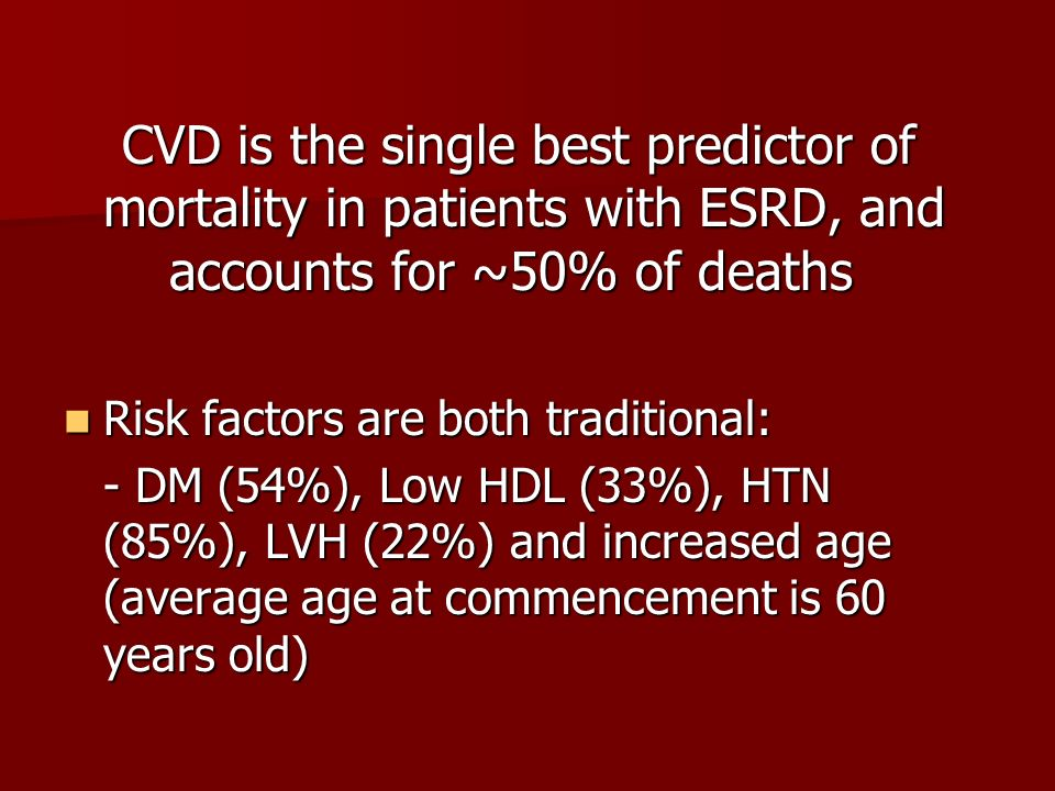 CVD is the single best predictor of mortality in patients with ESRD, and accounts for ~50% of deaths