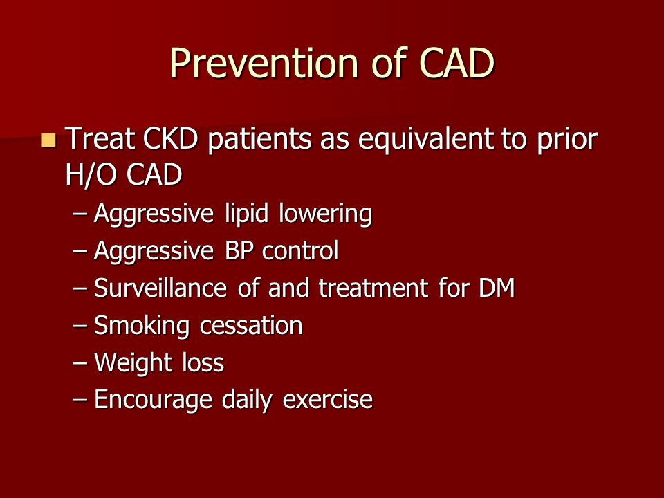 Prevention of CAD Treat CKD patients as equivalent to prior H/O CAD