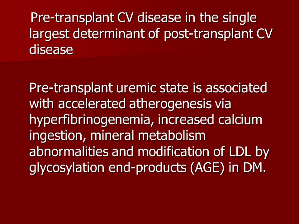 Pre-transplant CV disease in the single largest determinant of post-transplant CV disease