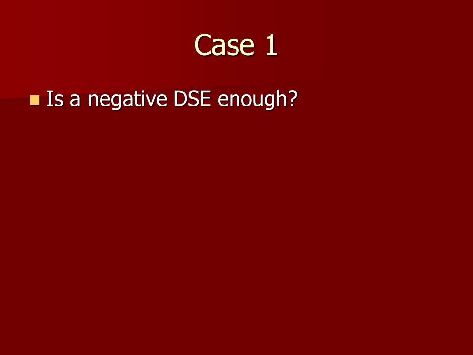 Case 1 Is a negative DSE enough