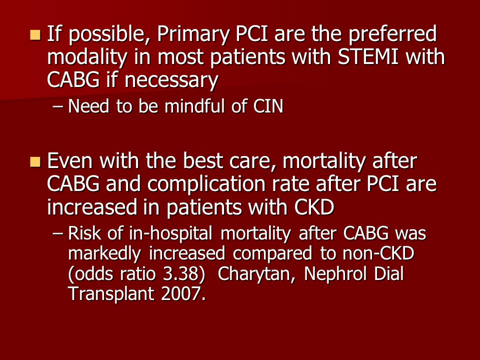 If possible, Primary PCI are the preferred modality in most patients with STEMI with CABG if necessary