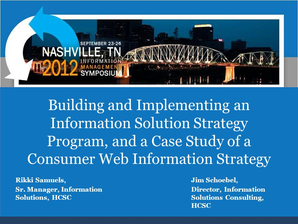 Building and Implementing an Information Solution Strategy Program, and a Case Study of a Consumer Web Information Strategy