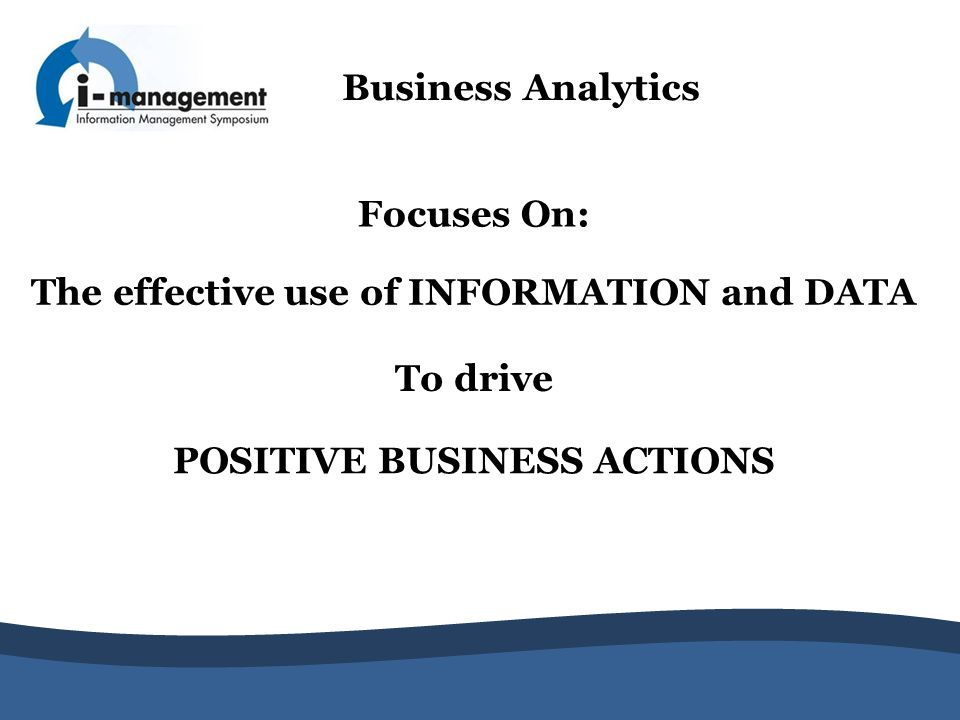 The effective use of INFORMATION and DATA POSITIVE BUSINESS ACTIONS