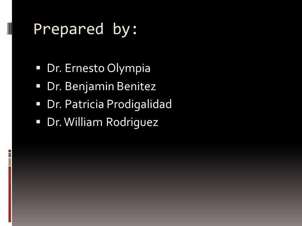 Prepared by: Dr. Ernesto Olympia Dr. Benjamin Benitez