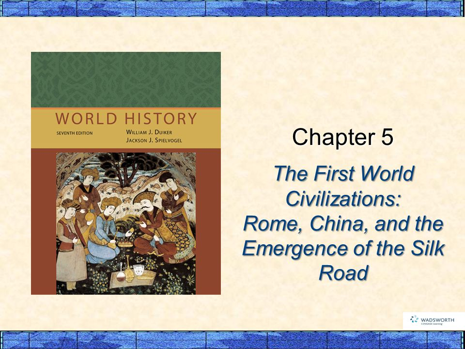Chapter 5 The First World Civilizations: Rome, China, and the Emergence of the Silk Road