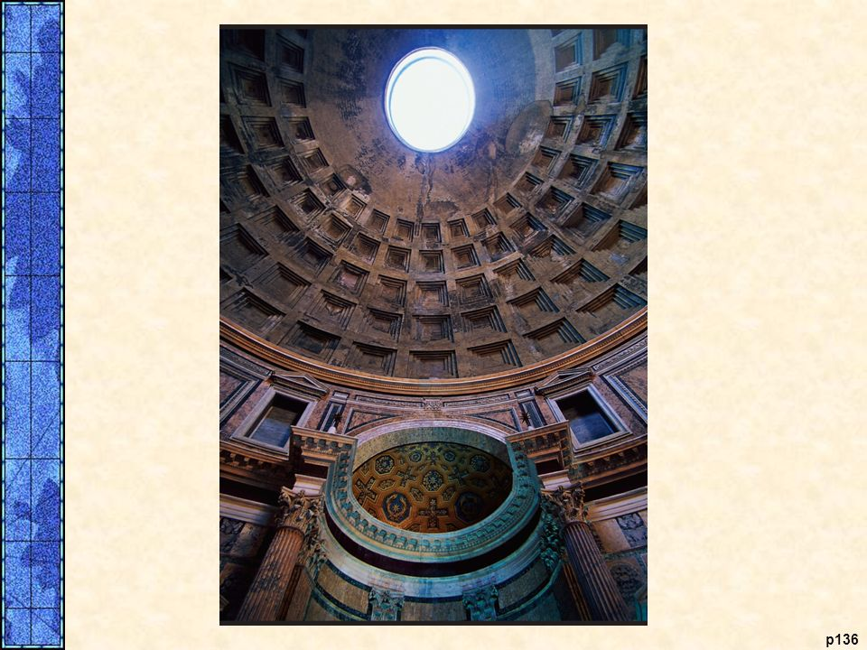 The Pantheon. Shown here is the Pantheon, one of Rome's greatest buildings. Constructed of brick, six kinds of concrete, and marble, it is a stunning example of the Romans' engineering skills. The outside porch of the Pantheon contains eighteen Corinthiancolumns made of granite, but it is the inside of the temple that amazes onlookers. The interior is a large circular space topped by a huge dome. A hole in the center of the roof is the only source of light. The dome, built up layer by layer, was made of