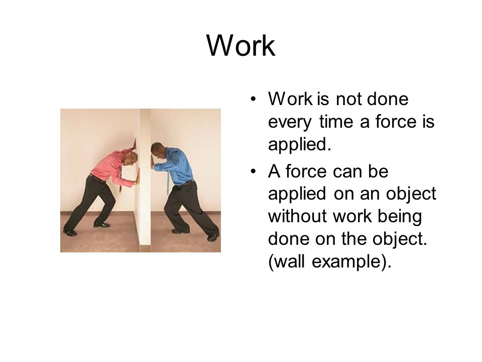 Work Work is not done every time a force is applied.