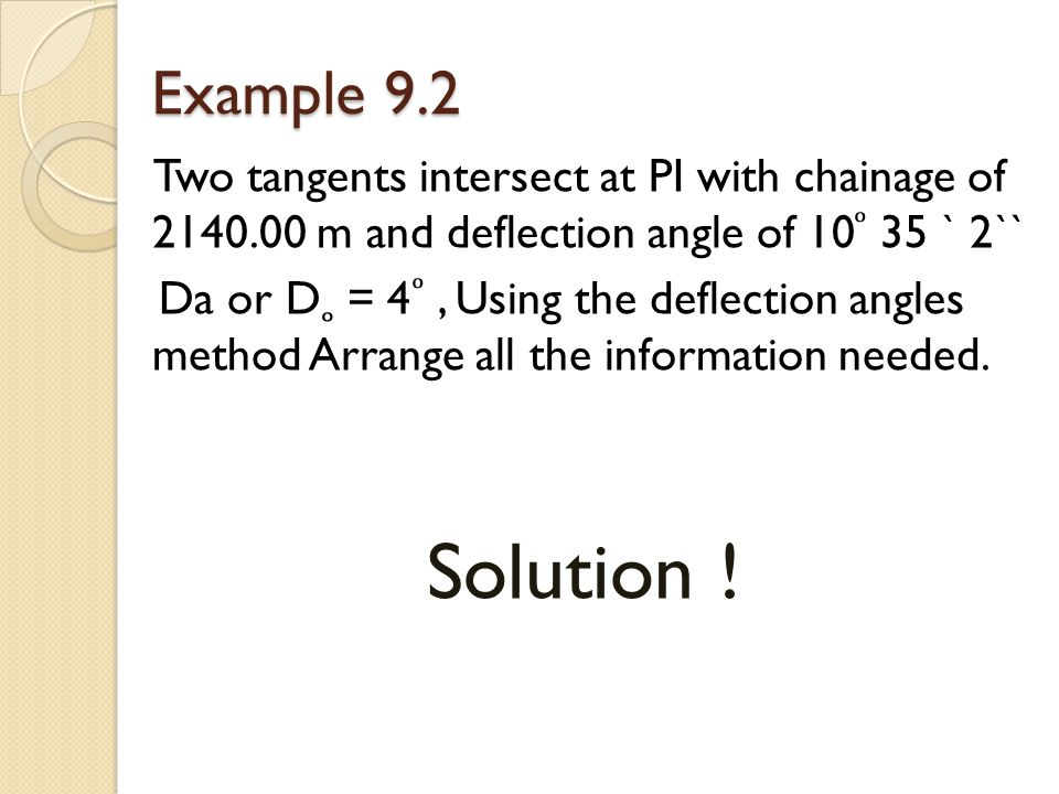 Example 9.2 Two tangents intersect at PI with chainage of 2140.00 m and deflection angle of 10 ͦ 35 ` 2``