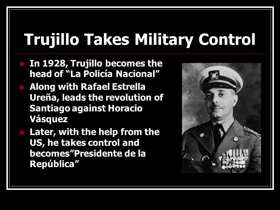 Trujillo Takes Military Control