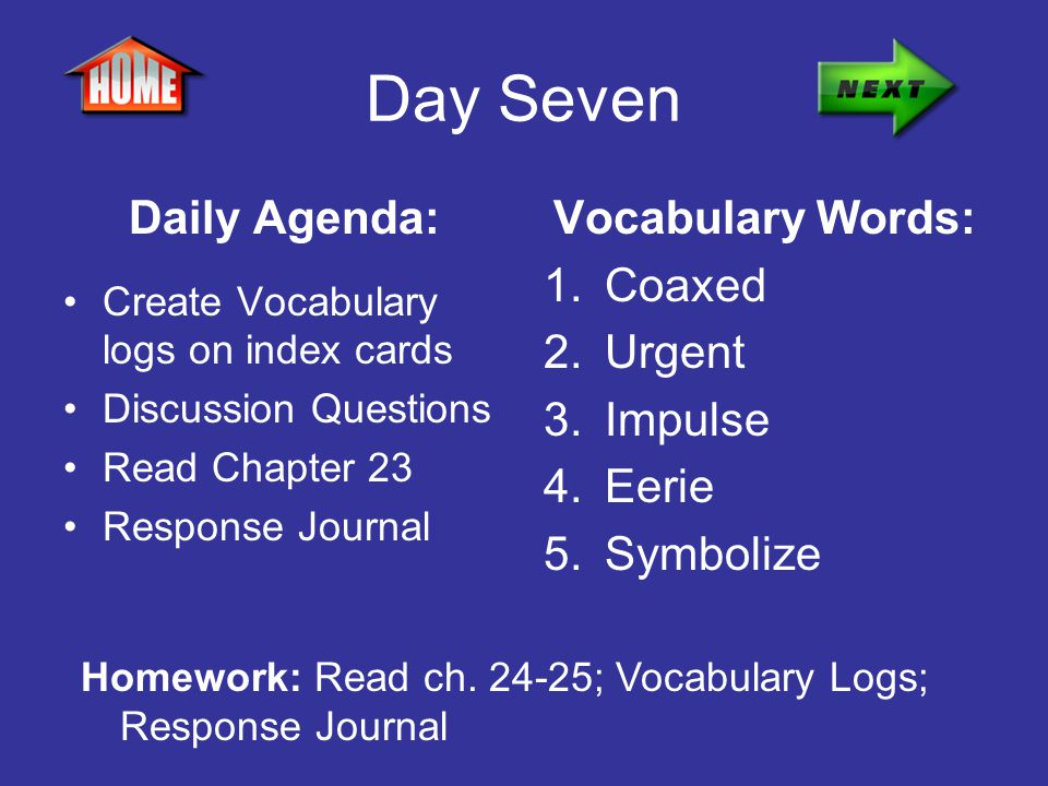Day Seven Daily Agenda: Vocabulary Words: Coaxed Urgent Impulse Eerie