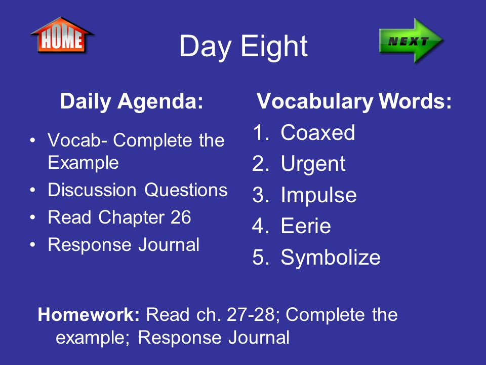 Day Eight Daily Agenda: Vocabulary Words: Coaxed Urgent Impulse Eerie