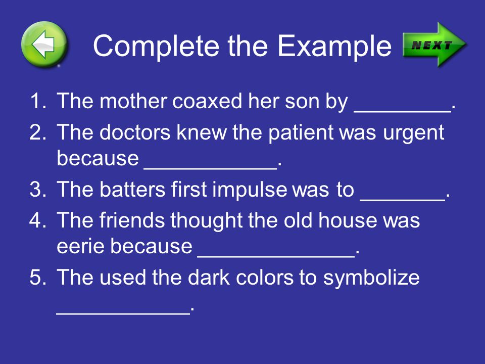 Complete the Example The mother coaxed her son by ________.