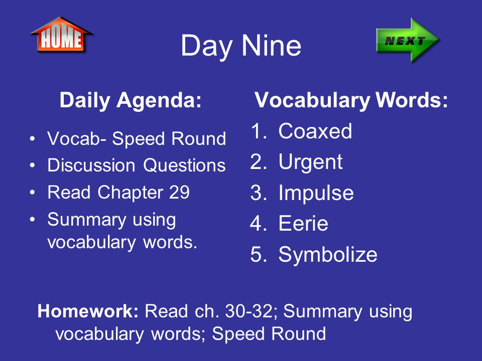 Day Nine Daily Agenda: Vocabulary Words: Coaxed Urgent Impulse Eerie