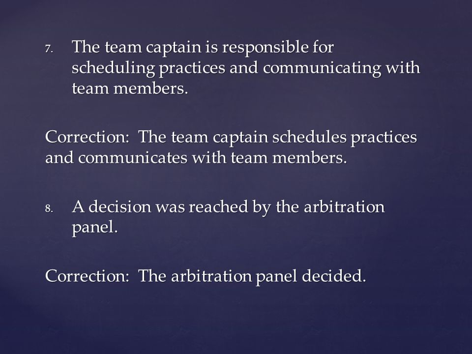 The team captain is responsible for scheduling practices and communicating with team members.