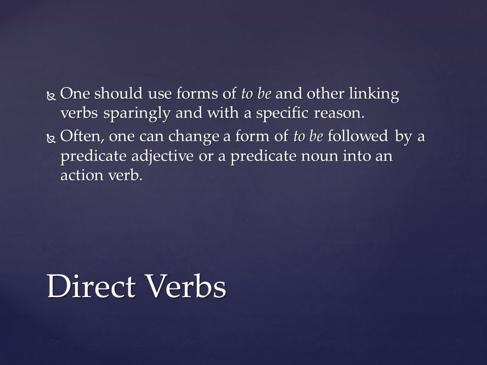 One should use forms of to be and other linking verbs sparingly and with a specific reason.