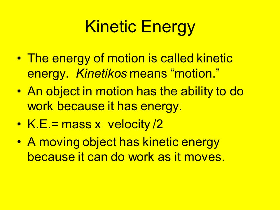 Kinetic Energy The energy of motion is called kinetic energy. Kinetikos means motion.