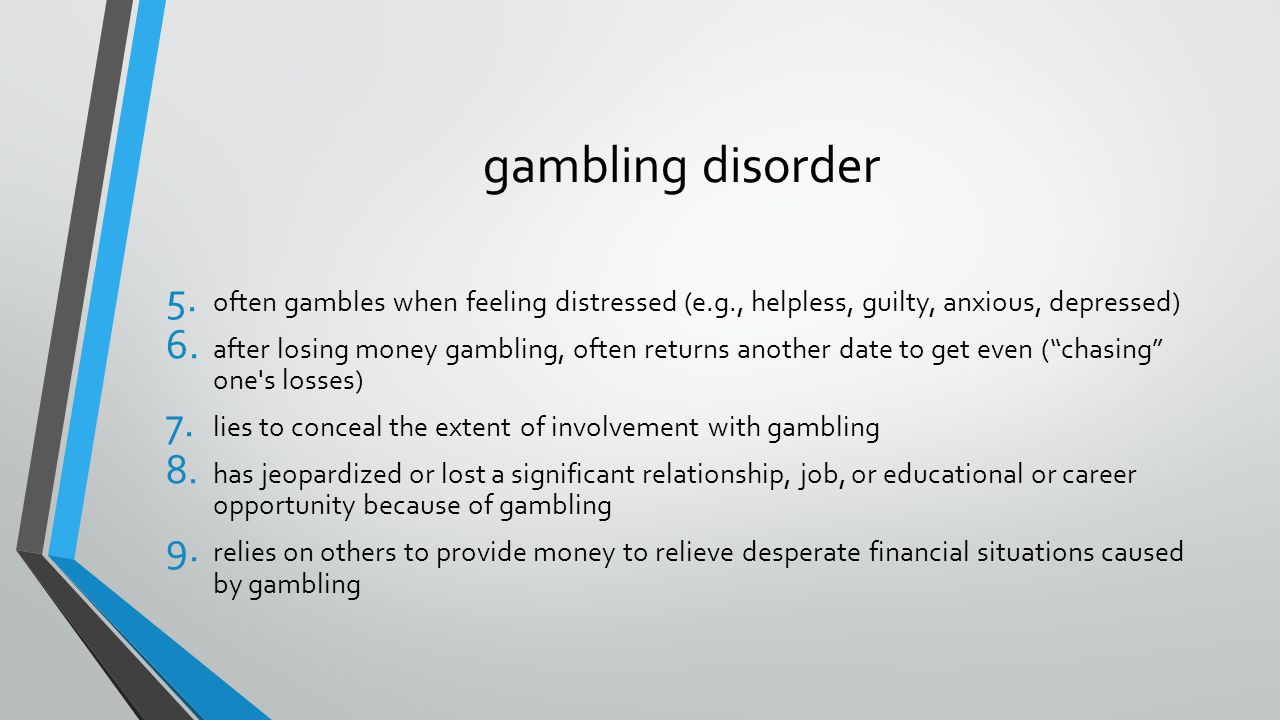 4/7/2017 gambling disorder. often gambles when feeling distressed (e.g., helpless, guilty, anxious, depressed)