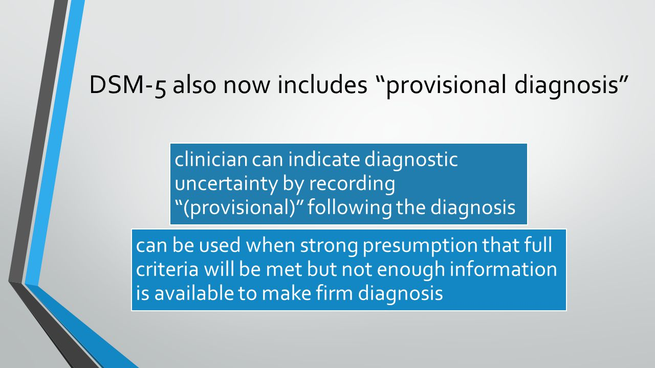 DSM-5 also now includes provisional diagnosis
