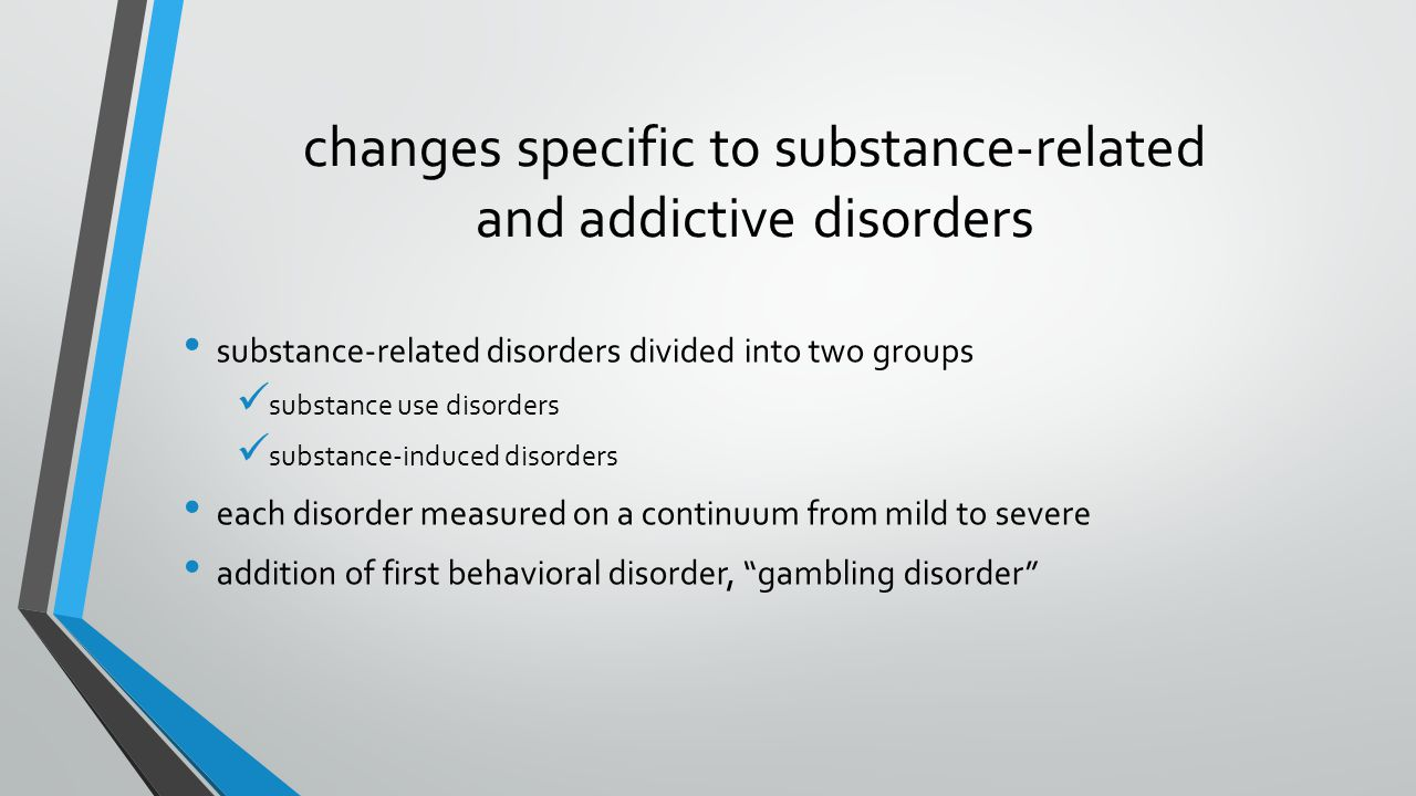 changes specific to substance-related and addictive disorders