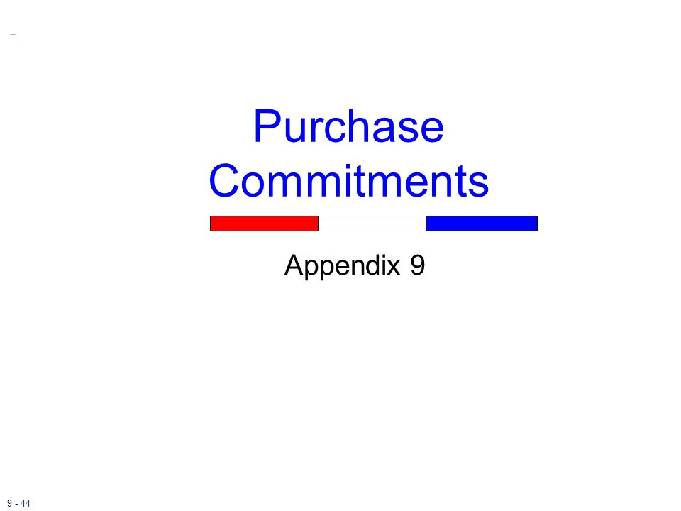 Purchase Commitments Appendix 9 Appendix 9: Purchase Commitments.