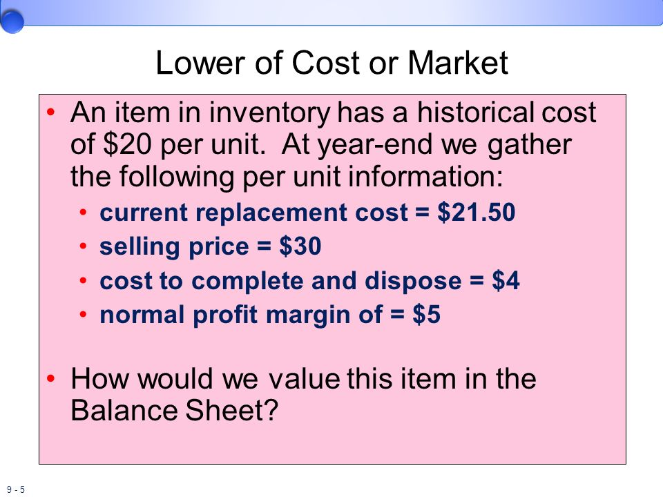 Lower of Cost or Market An item in inventory has a historical cost of $20 per unit. At year-end we gather the following per unit information: