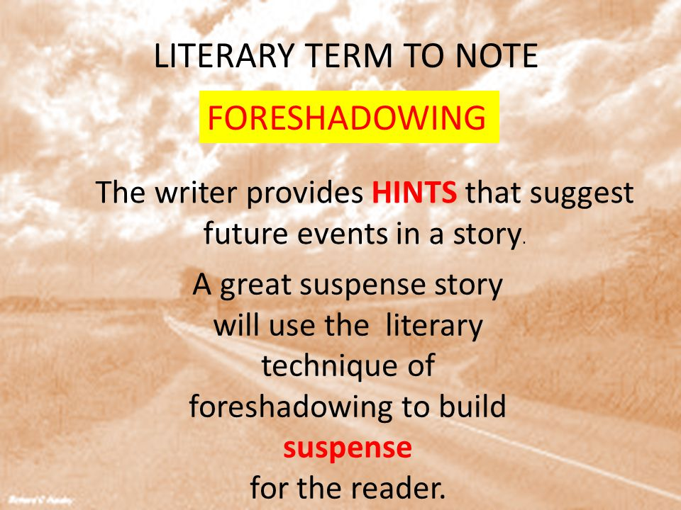 The writer provides HINTS that suggest future events in a story.